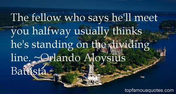 Orlando Aloysius Battista Quotes