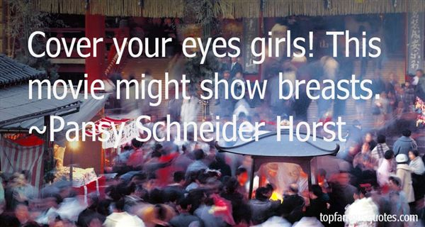 Pansy Schneider Horst Quotes
