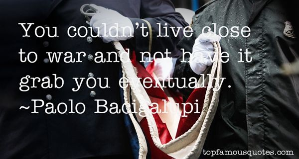 Paolo Bacigalupi Quotes