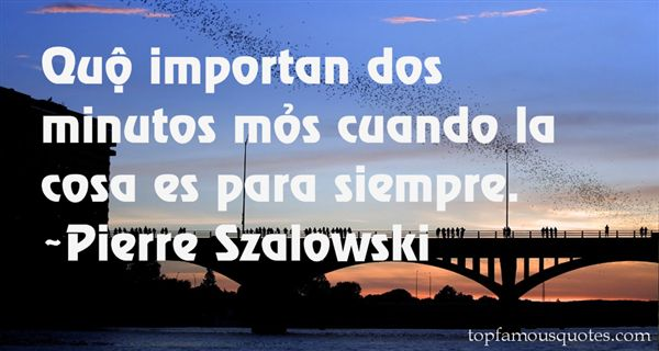 Pierre Szalowski Quotes