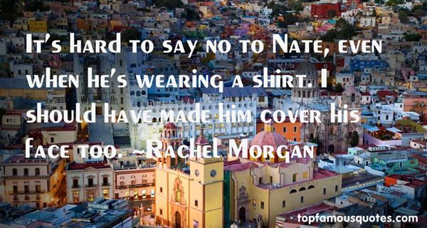 Rachel Morgan Quotes