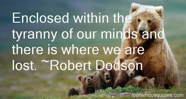 Robert Dodson Quotes