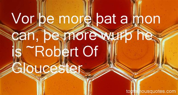 Robert Of Gloucester Quotes