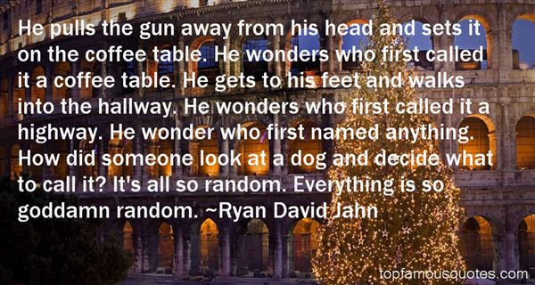 Ryan David Jahn Quotes