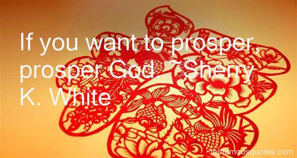 Sherry K. White Quotes