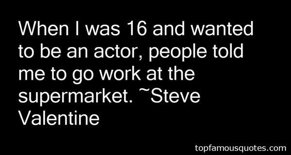 Steve Valentine Quotes