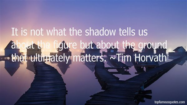 Tim Horvath Quotes
