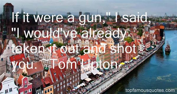 Tom Upton Quotes