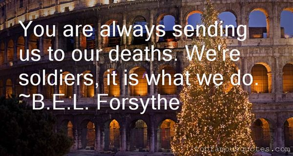 B.E.L. Forsythe Quotes