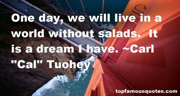 Carl ''Cal'' Tuohey Quotes