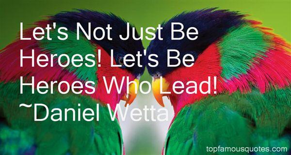 Daniel Wetta Quotes