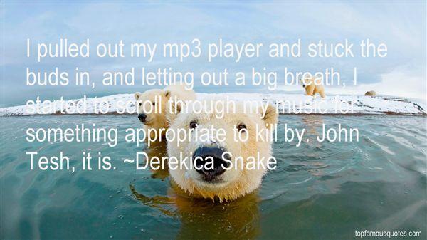 Derekica Snake Quotes