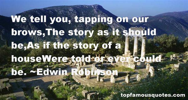 Edwin Robinson Quotes