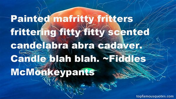 Fiddles McMonkeypants Quotes