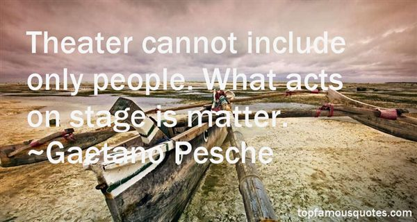Gaetano Pesche Quotes