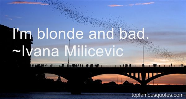 Ivana Milicevic Quotes