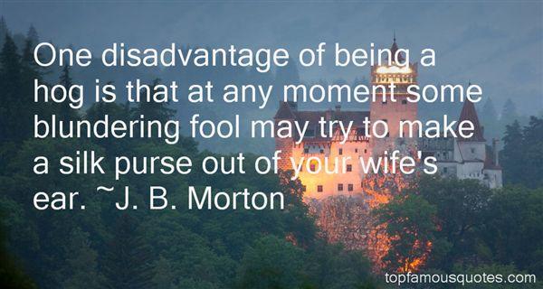 J. B. Morton Quotes