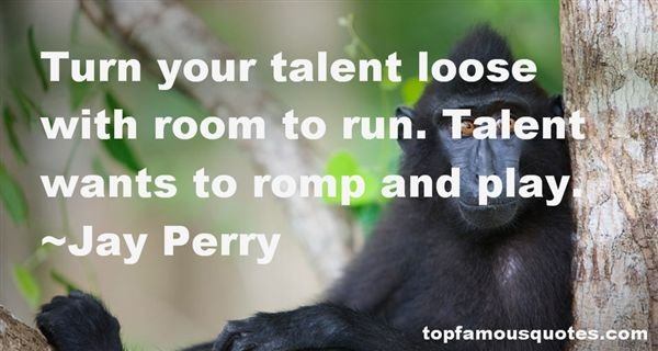 Jay Perry Quotes