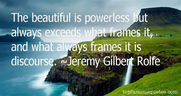 Jeremy Gilbert Rolfe Quotes
