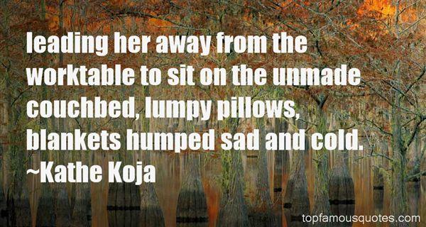 Kathe Koja Quotes