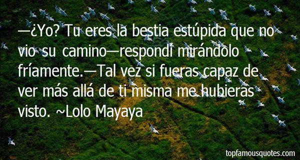 Lolo Mayaya Quotes