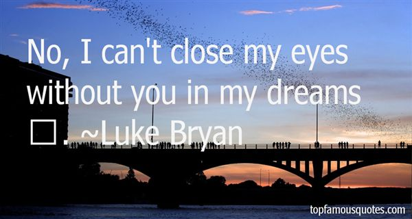 Luke Bryan Quotes: Top Famous Quotes And Sayings By Luke Bryan