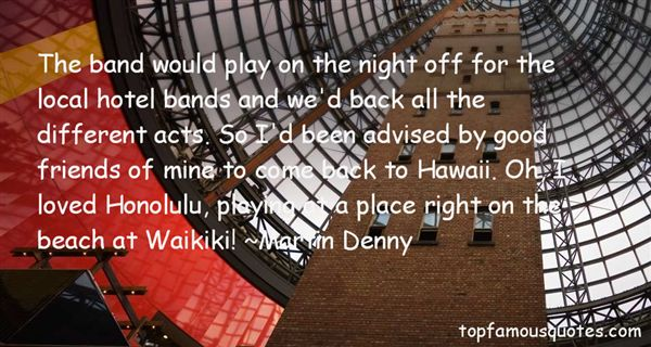 Martin Denny Quotes