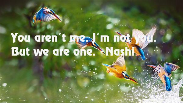 Nashi Quotes