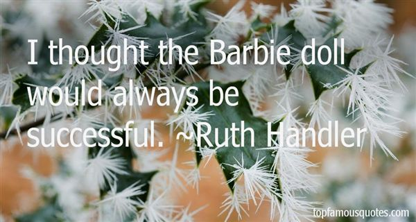 Ruth Handler Quotes