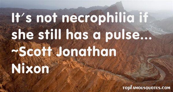 Scott Jonathan Nixon Quotes