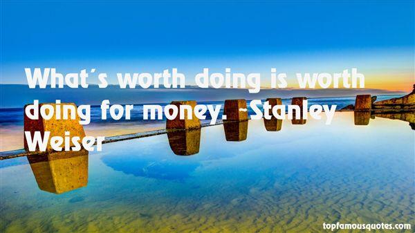 Stanley Weiser Quotes