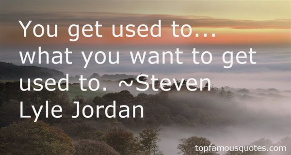 Steven Lyle Jordan Quotes