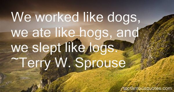 Terry W. Sprouse Quotes