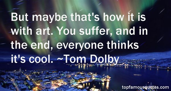Tom Dolby Quotes