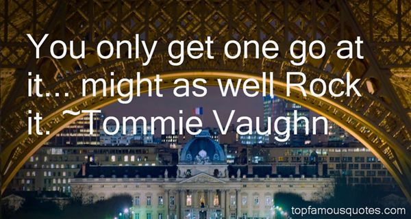 Tommie Vaughn Quotes