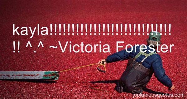 Victoria Forester Quotes