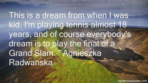 Agnieszka Radwanska Quotes