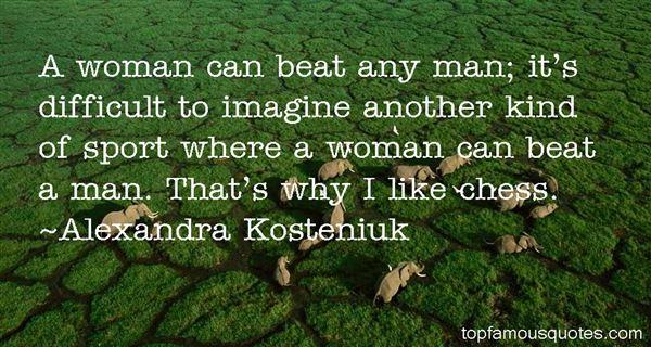 Alexandra Kosteniuk Quotes