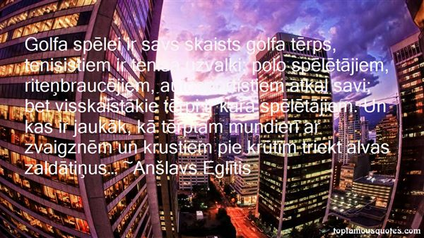 Anšlavs Eglitis Quotes