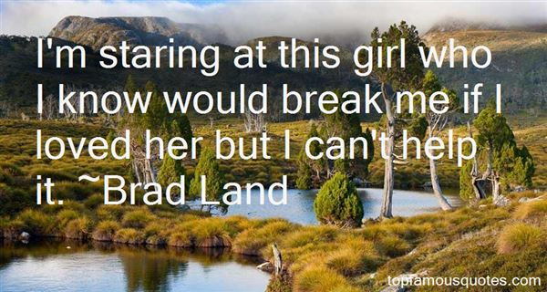 Brad Land Quotes