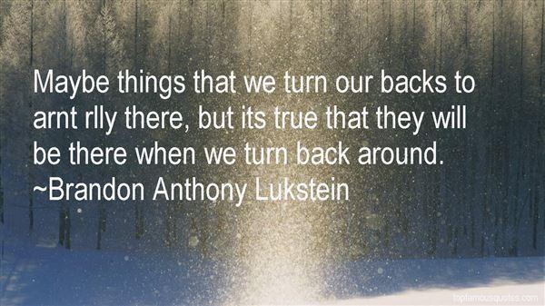 Brandon Anthony Lukstein Quotes
