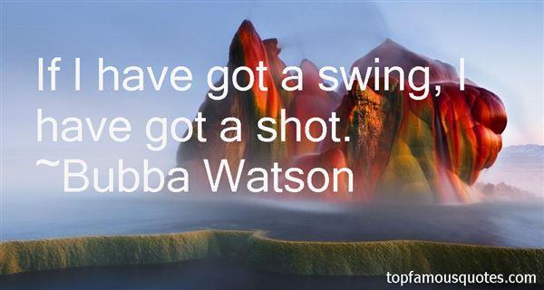 Bubba Watson Quotes
