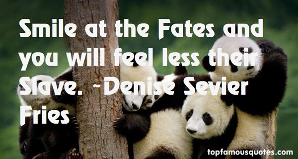 Denise Sevier Fries Quotes