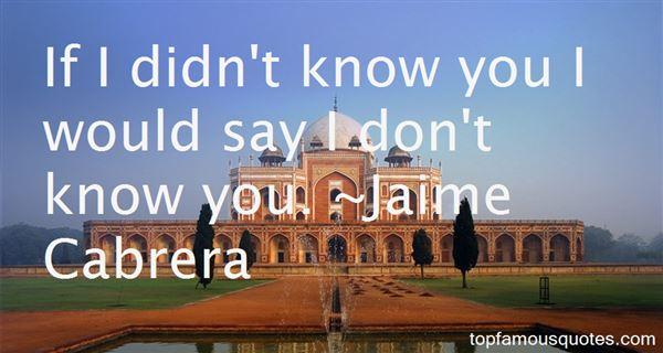 Jaime Cabrera Quotes