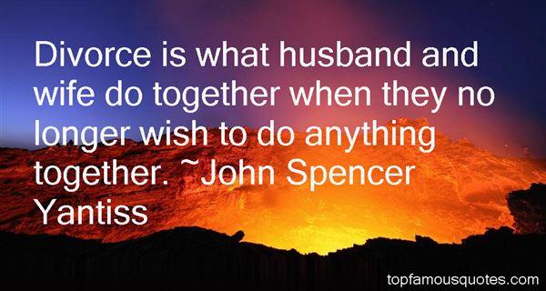 John Spencer Yantiss Quotes