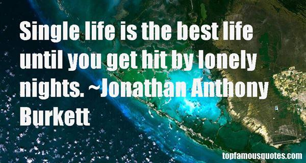 Jonathan Anthony Burkett Quotes