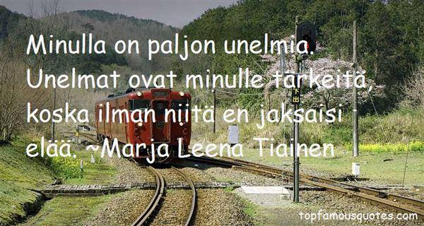 Marja Leena Tiainen Quotes