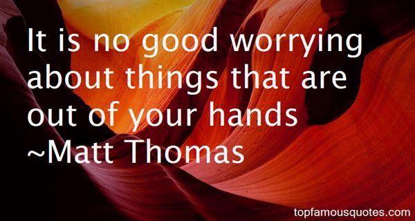 Matt Thomas Quotes