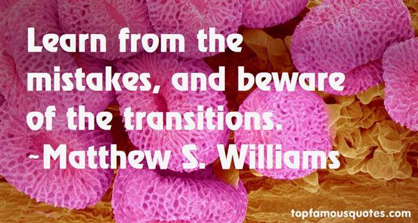 Matthew S. Williams Quotes
