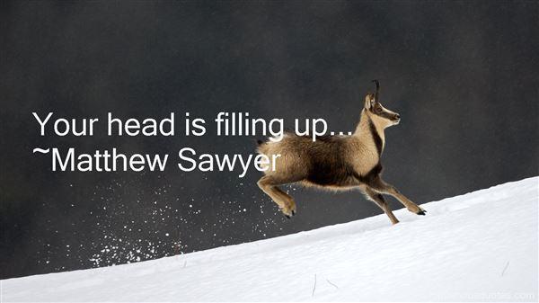 Matthew Sawyer Quotes
